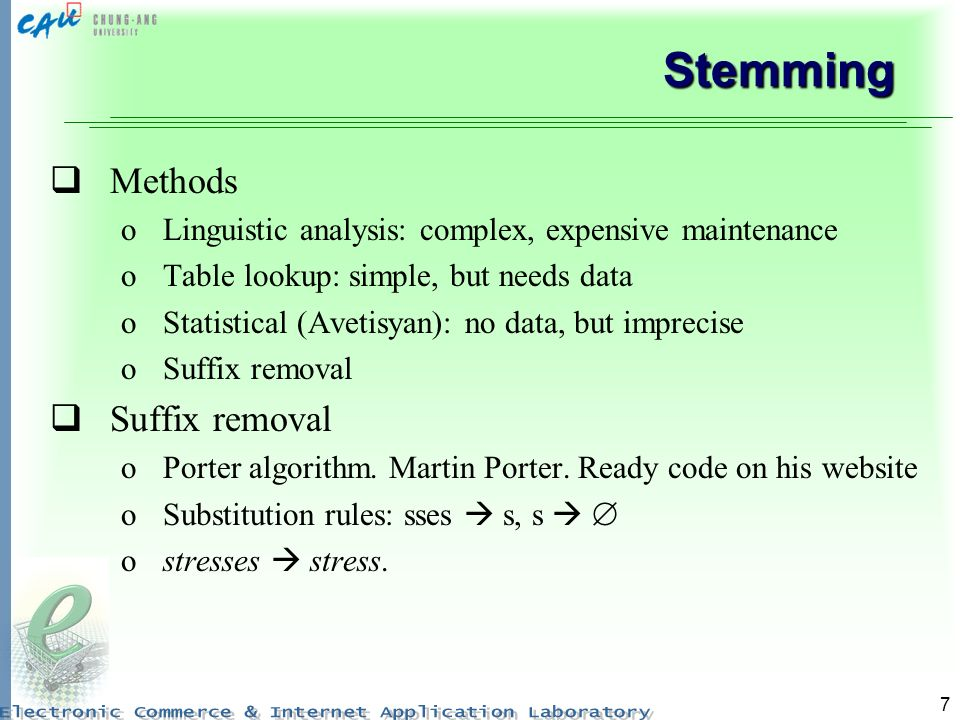 Stemming Methods Linguistic analysis: complex, expensive maintenance