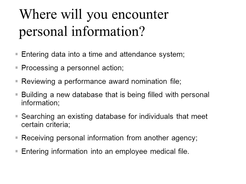 Where will you encounter personal information
