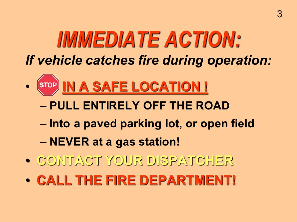 IMMEDIATE ACTION: If vehicle catches fire during operation:
