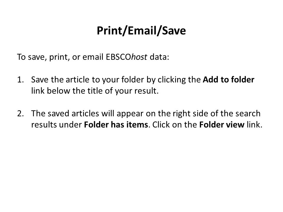 Print/Email/Save To save, print, or email EBSCOhost data: