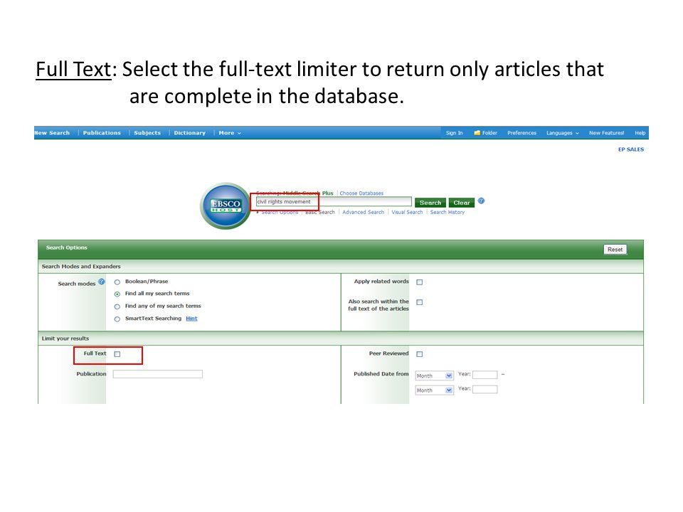 Full Text: Select the full-text limiter to return only articles that are complete in the database.