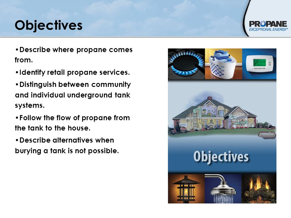 Objectives Describe where propane comes from.