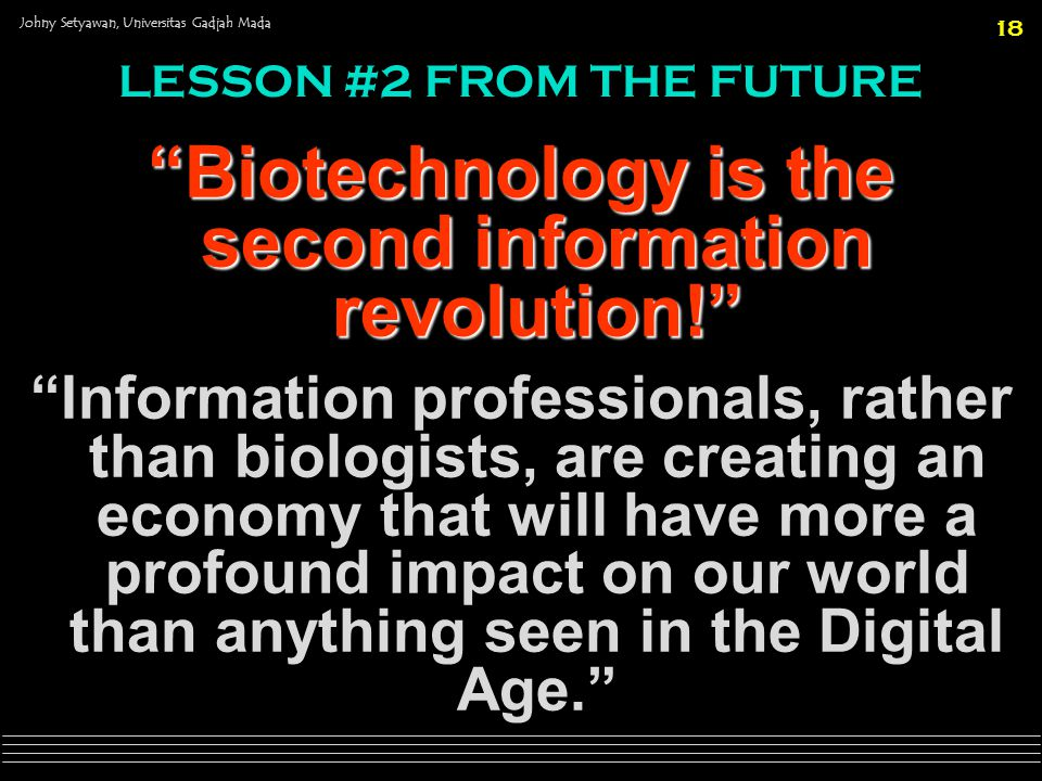 Biotechnology is the second information revolution!