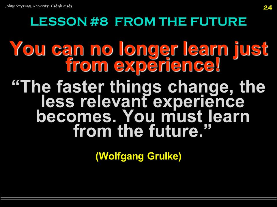 You can no longer learn just from experience!