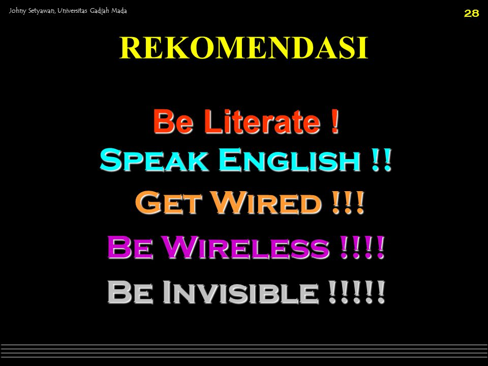 REKOMENDASI Be Literate ! Speak English !! Get Wired !!! Be Wireless !!!! Be Invisible !!!!!