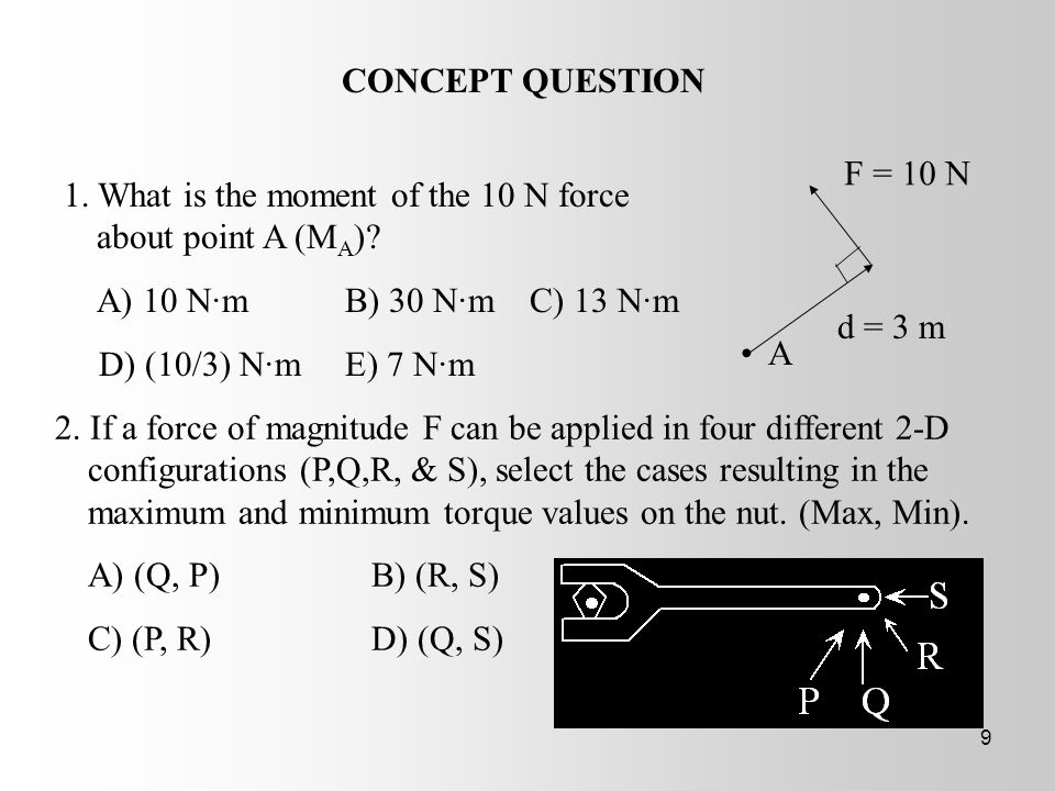 CONCEPT QUESTION F = 10 N. 1. What is the moment of the 10 N force about point A (MA) A) 10 N·m B) 30 N·m C) 13 N·m.