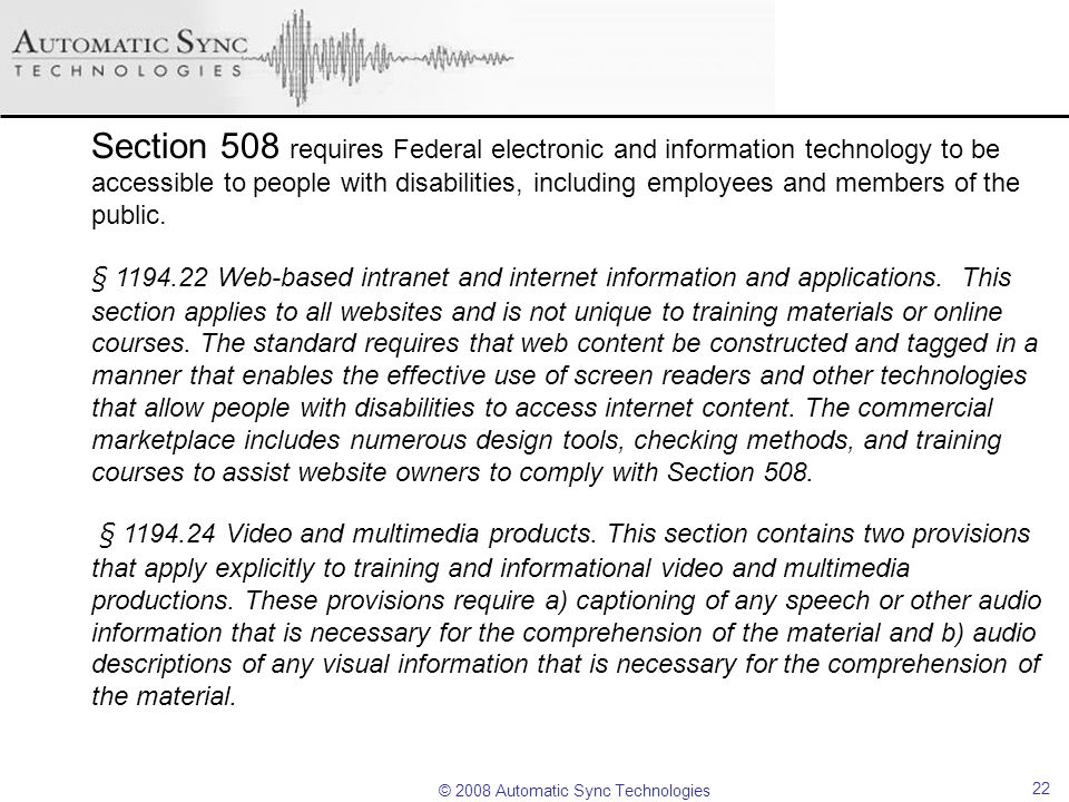 Section 508 requires Federal electronic and information technology to be accessible to people with disabilities, including employees and members of the public.
