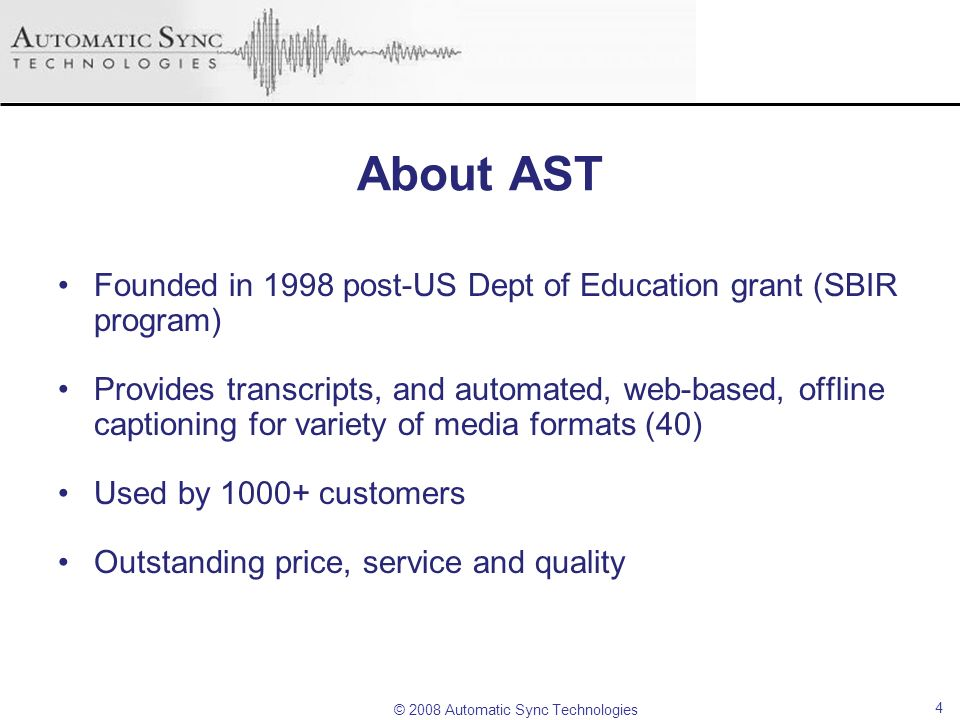About AST Founded in 1998 post-US Dept of Education grant (SBIR program)