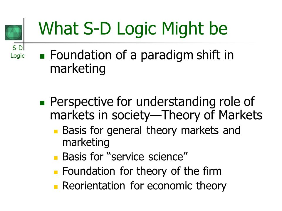 What S-D Logic Might be Foundation of a paradigm shift in marketing