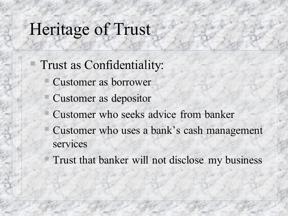 Heritage of Trust Trust as Confidentiality: Customer as borrower