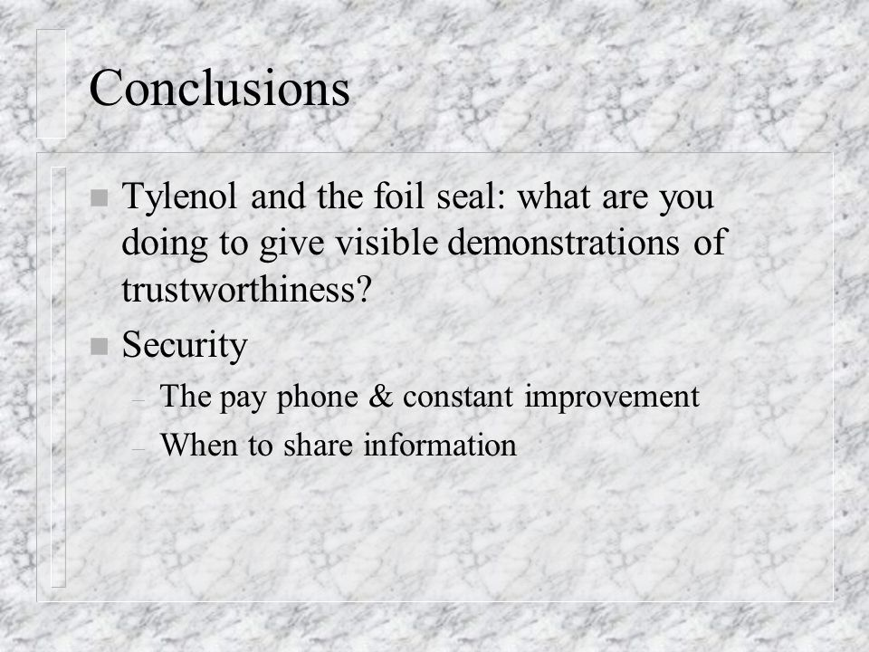 Conclusions Tylenol and the foil seal: what are you doing to give visible demonstrations of trustworthiness