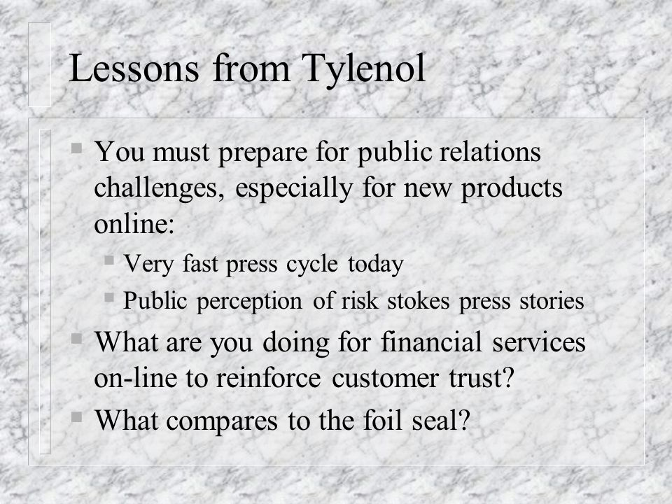 Lessons from Tylenol You must prepare for public relations challenges, especially for new products online: