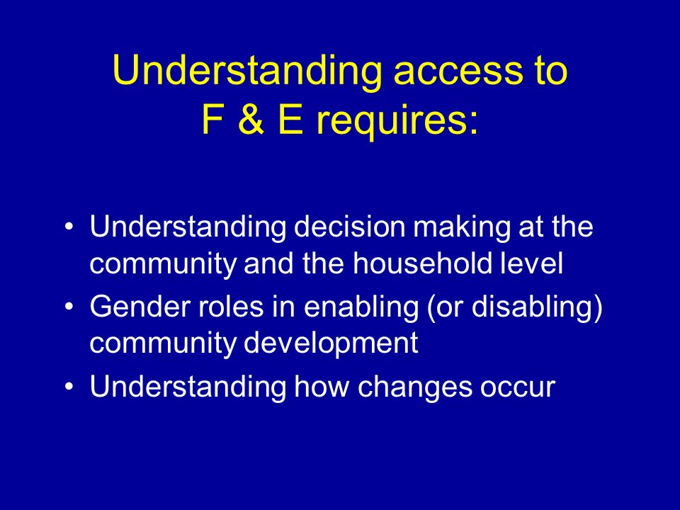 Understanding access to F & E requires: