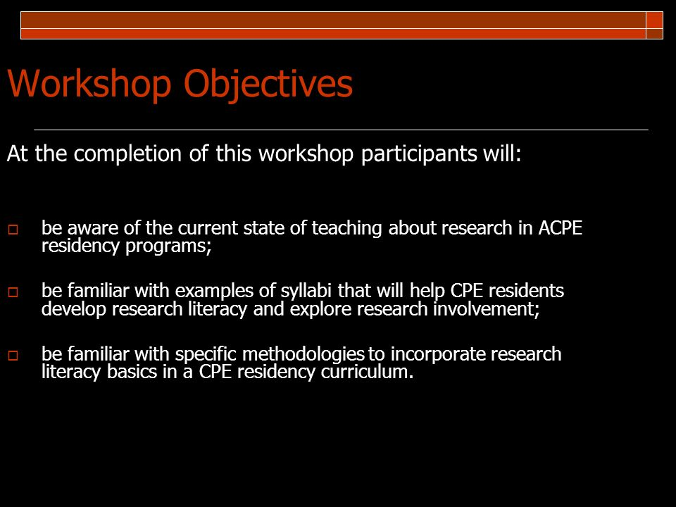 Workshop Objectives At the completion of this workshop participants will: