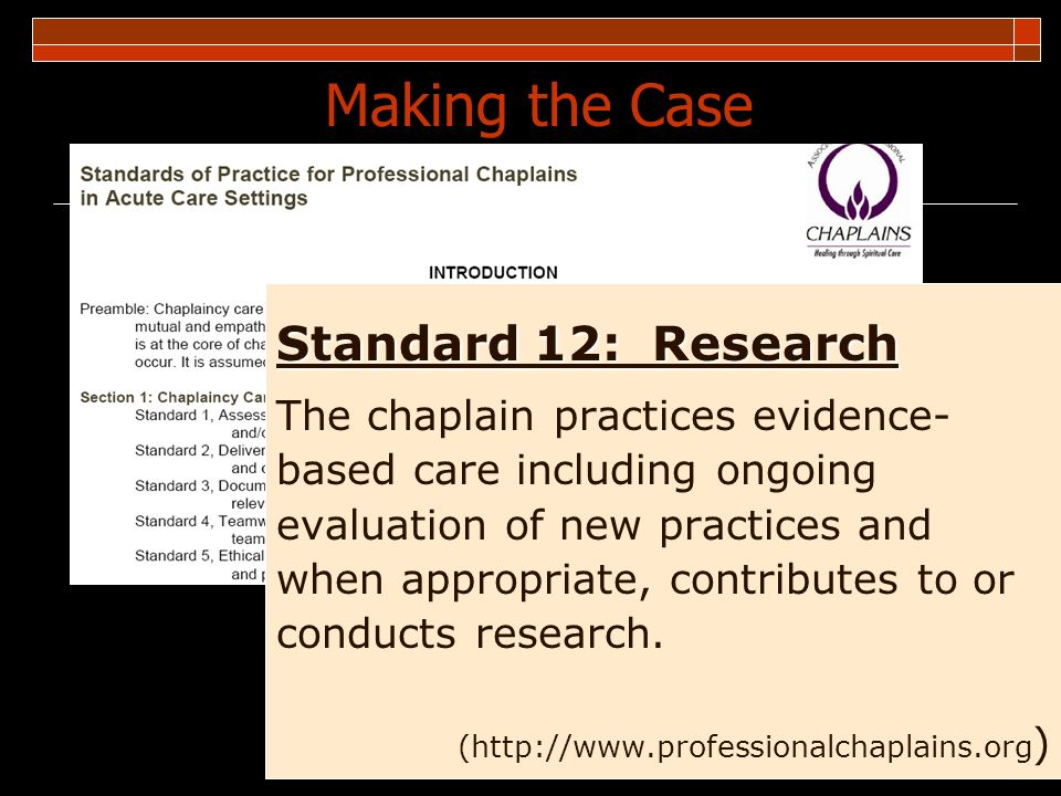 Making the Case Standard 12: Research The chaplain practices evidence-