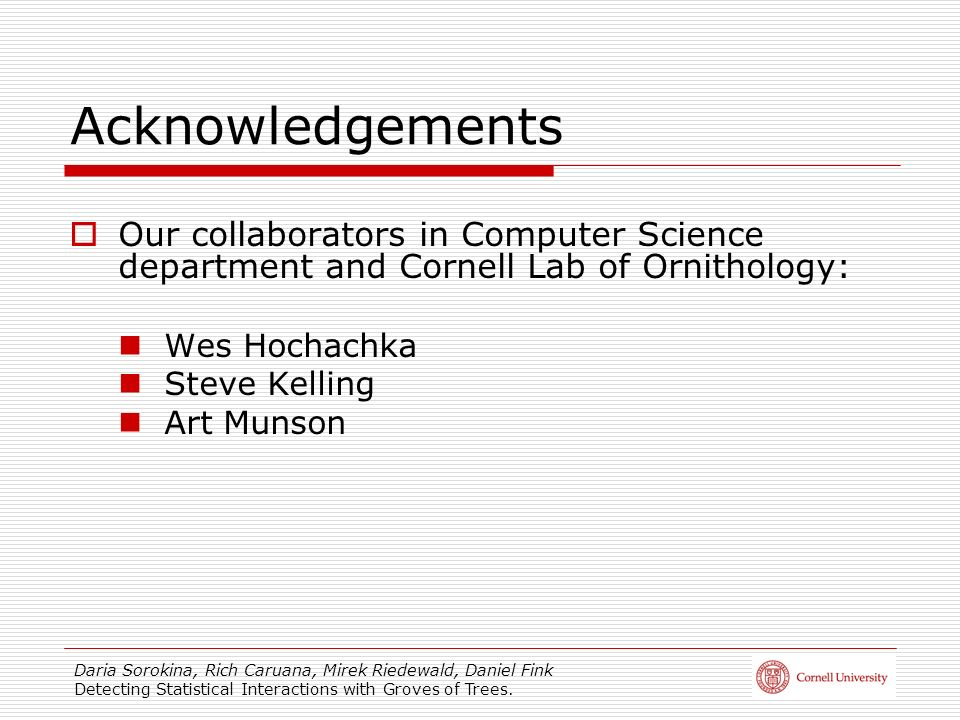 Acknowledgements Our collaborators in Computer Science department and Cornell Lab of Ornithology: Wes Hochachka.