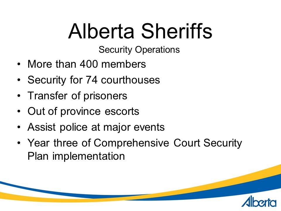 Alberta Sheriffs More than 400 members Security for 74 courthouses