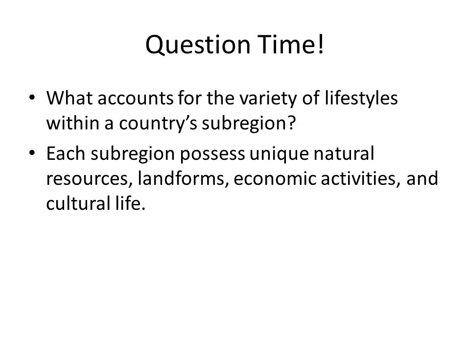 Question Time! What accounts for the variety of lifestyles within a country's subregion