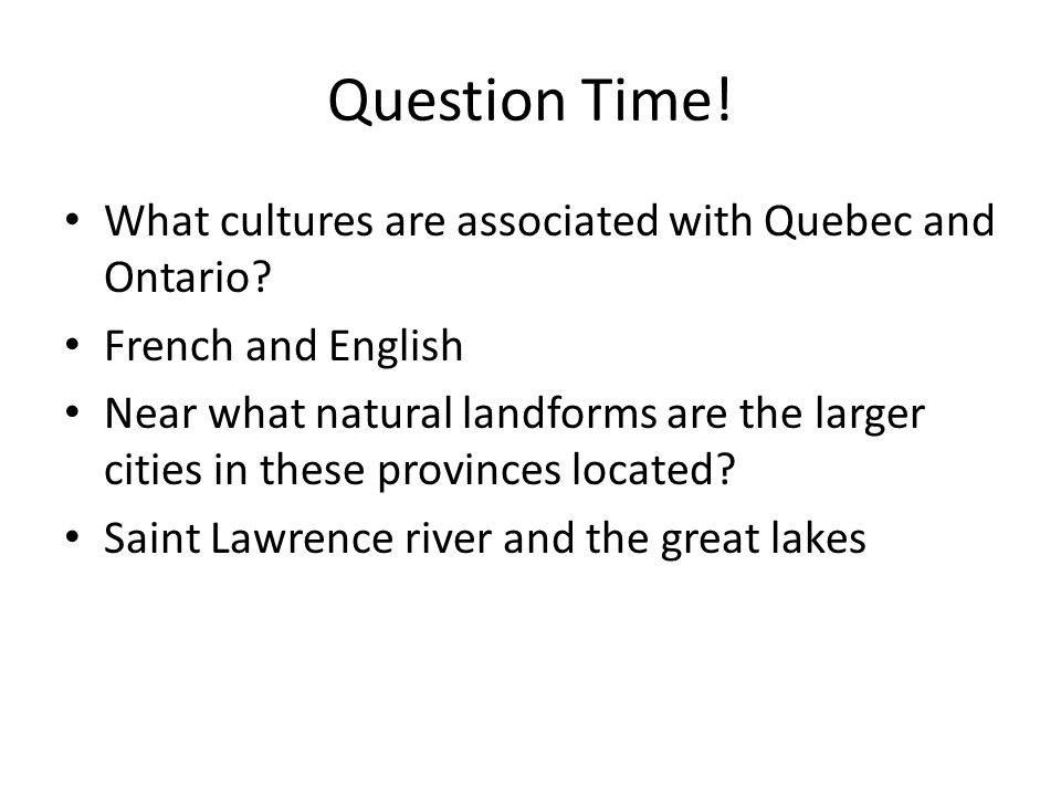 Question Time! What cultures are associated with Quebec and Ontario