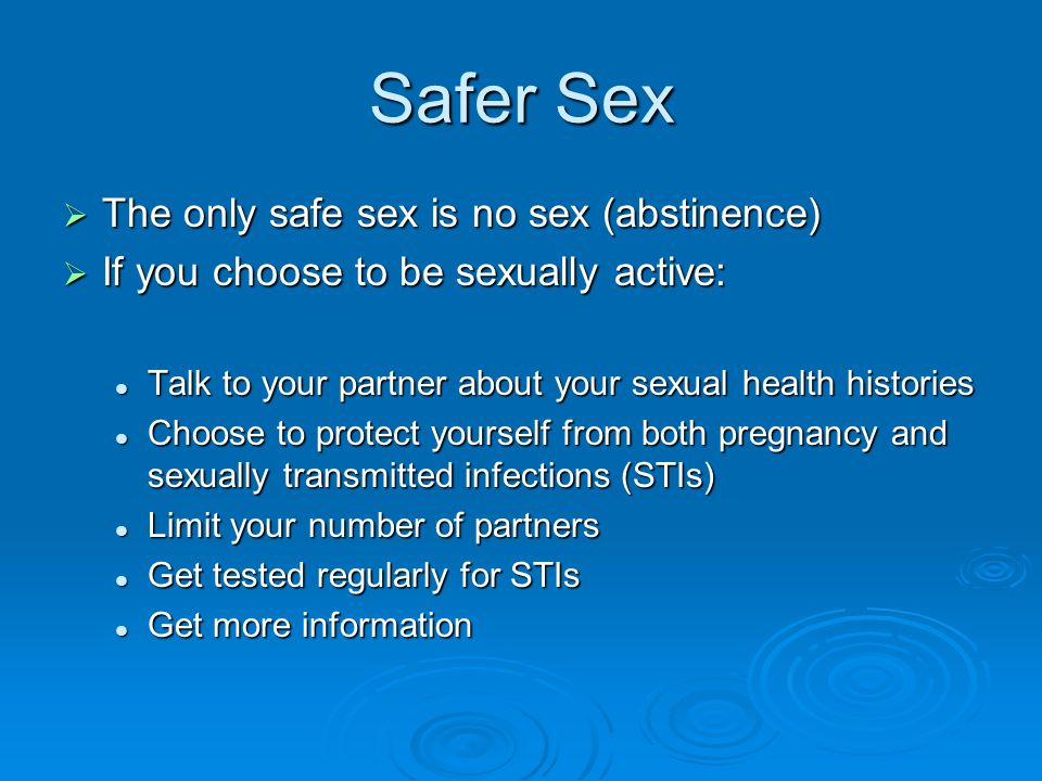 Safer Sex The only safe sex is no sex (abstinence)