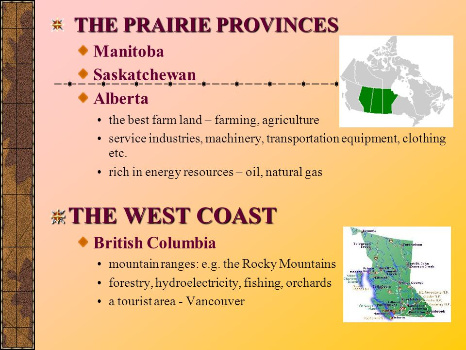 THE PRAIRIE PROVINCES THE WEST COAST Manitoba Saskatchewan Alberta