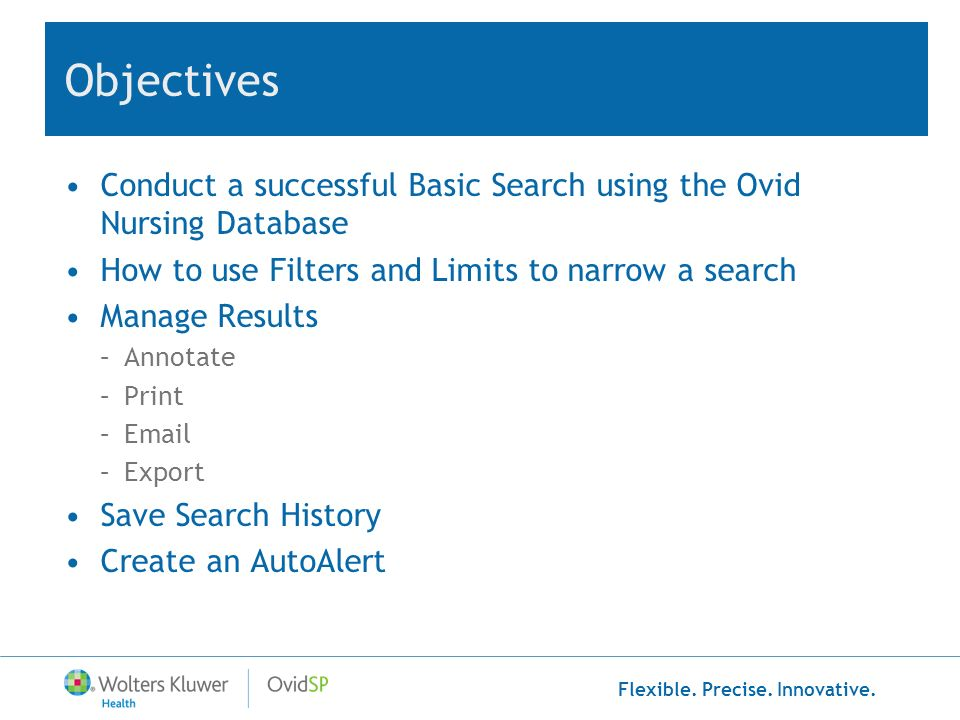 Objectives Conduct a successful Basic Search using the Ovid Nursing Database. How to use Filters and Limits to narrow a search.