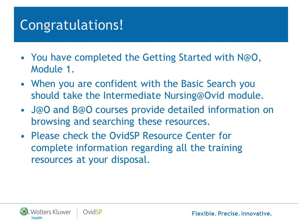 Congratulations! You have completed the Getting Started with N@O, Module 1.
