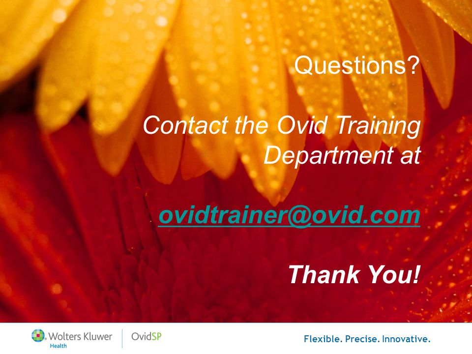 Questions Contact the Ovid Training Department at ovidtrainer@ovid.com Thank You!