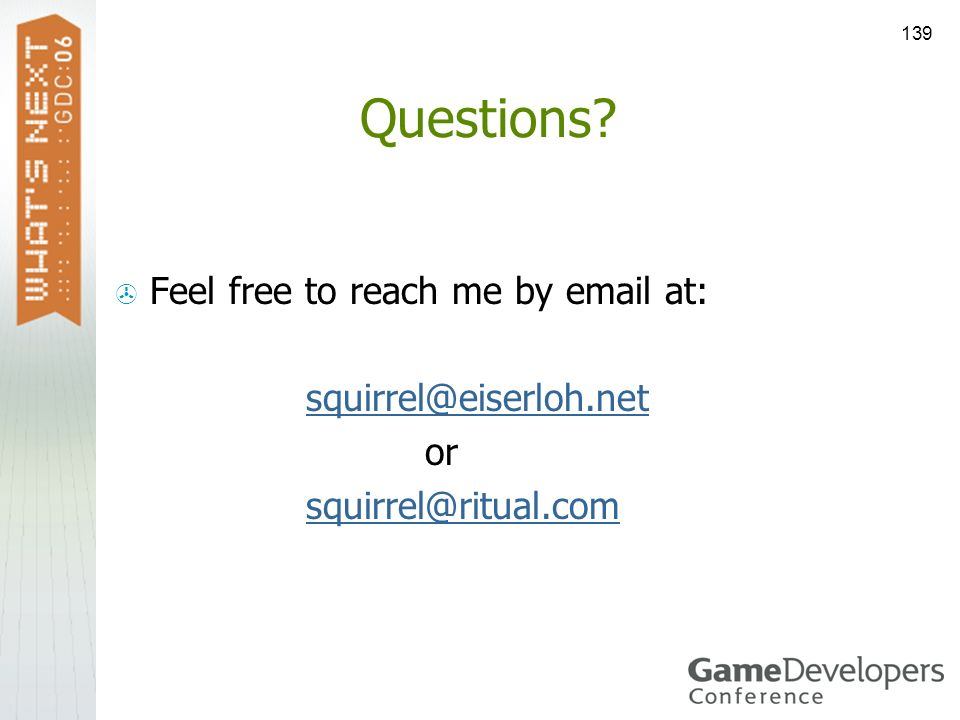 Questions Feel free to reach me by email at: squirrel@eiserloh.net or