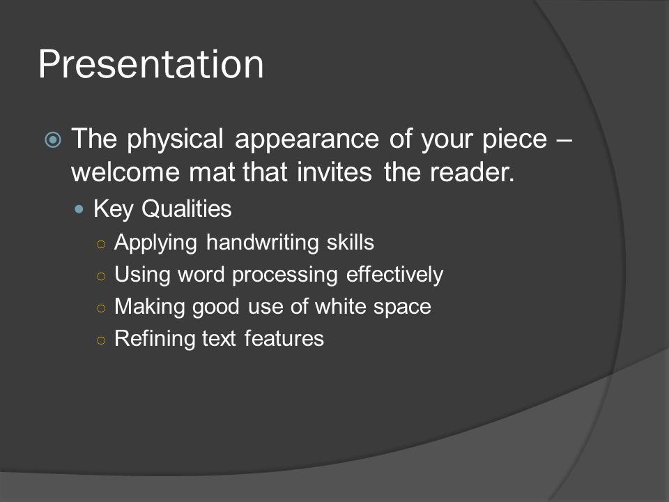 Presentation The physical appearance of your piece – welcome mat that invites the reader. Key Qualities.