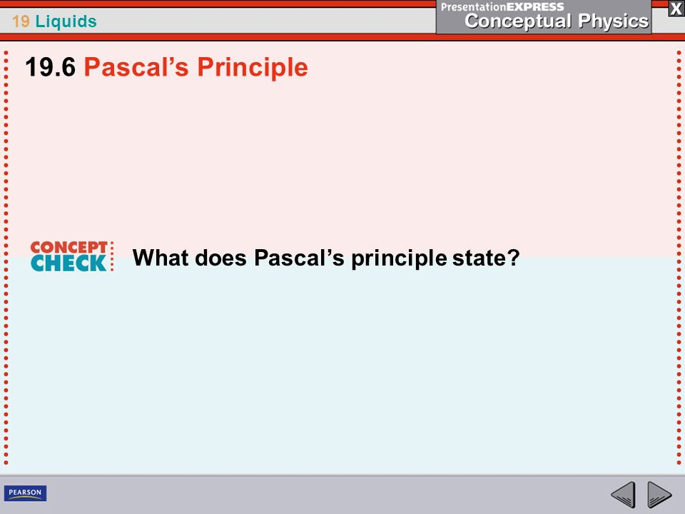 19.6 Pascal's Principle What does Pascal's principle state