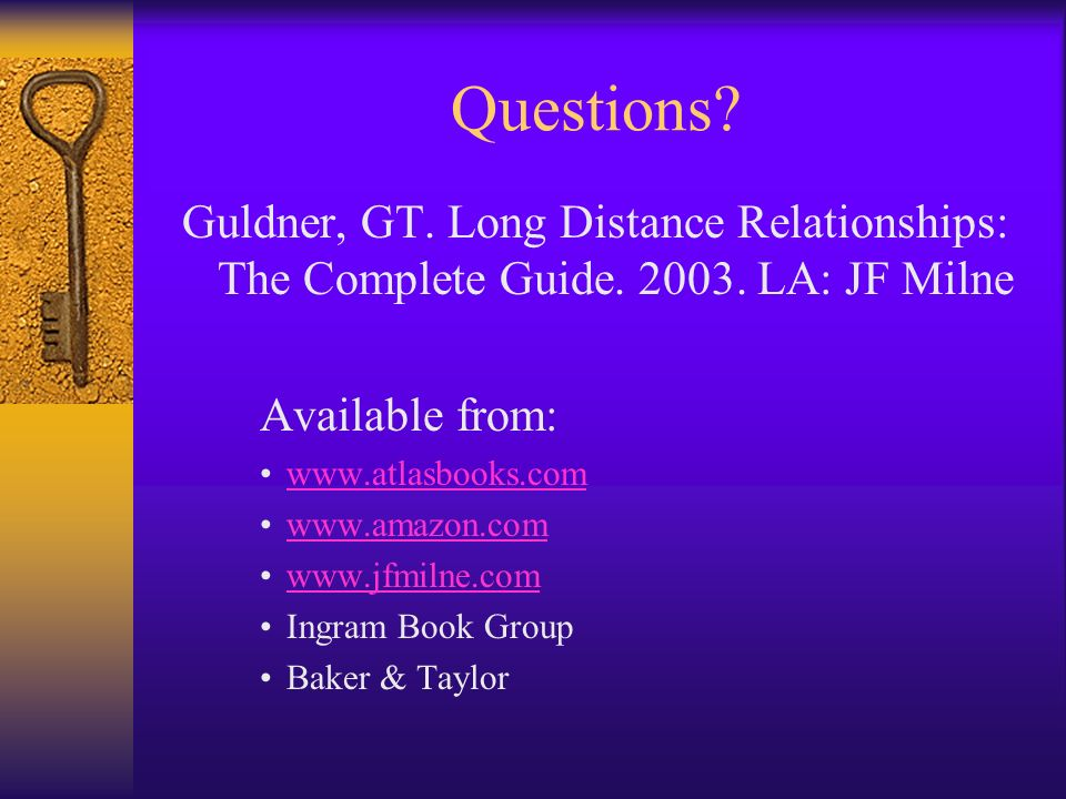 Questions Guldner, GT. Long Distance Relationships: The Complete Guide. 2003. LA: JF Milne. Available from: