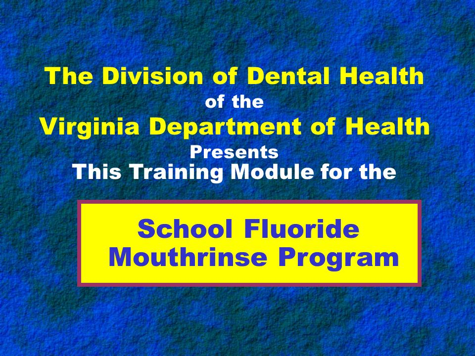 School Fluoride Mouthrinse Program The Division of Dental Health
