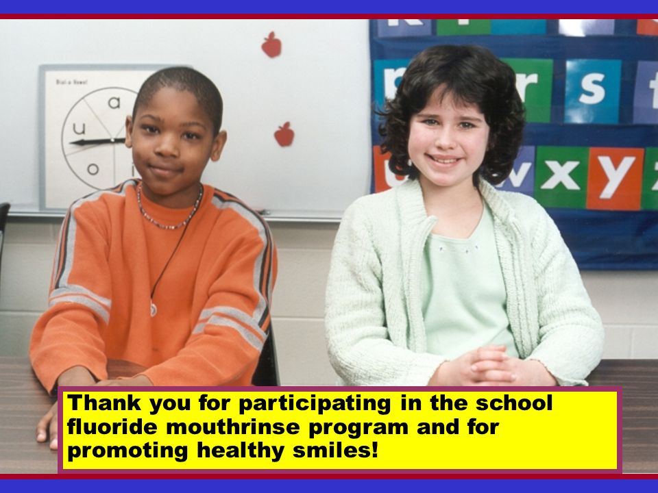 Thank you for participating in the school fluoride mouthrinse program and for promoting healthy smiles!