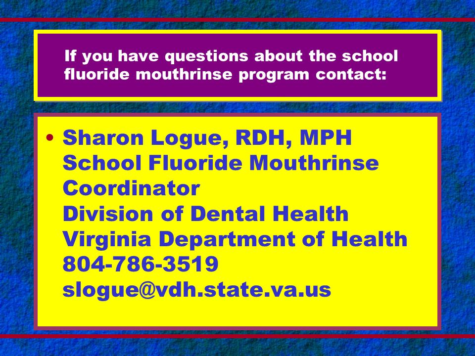 If you have questions about the school fluoride mouthrinse program contact:
