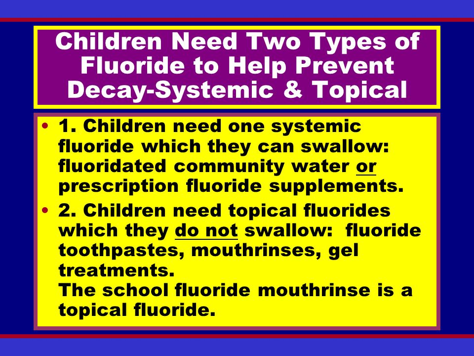 Children Need Two Types of Fluoride to Help Prevent Decay-Systemic & Topical