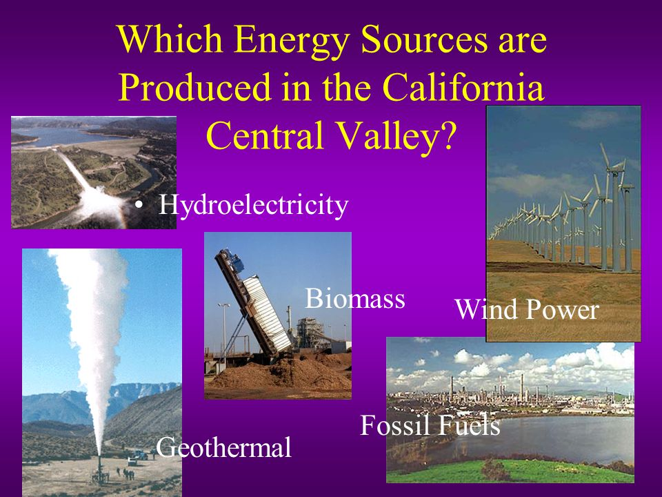 Which Energy Sources are Produced in the California Central Valley