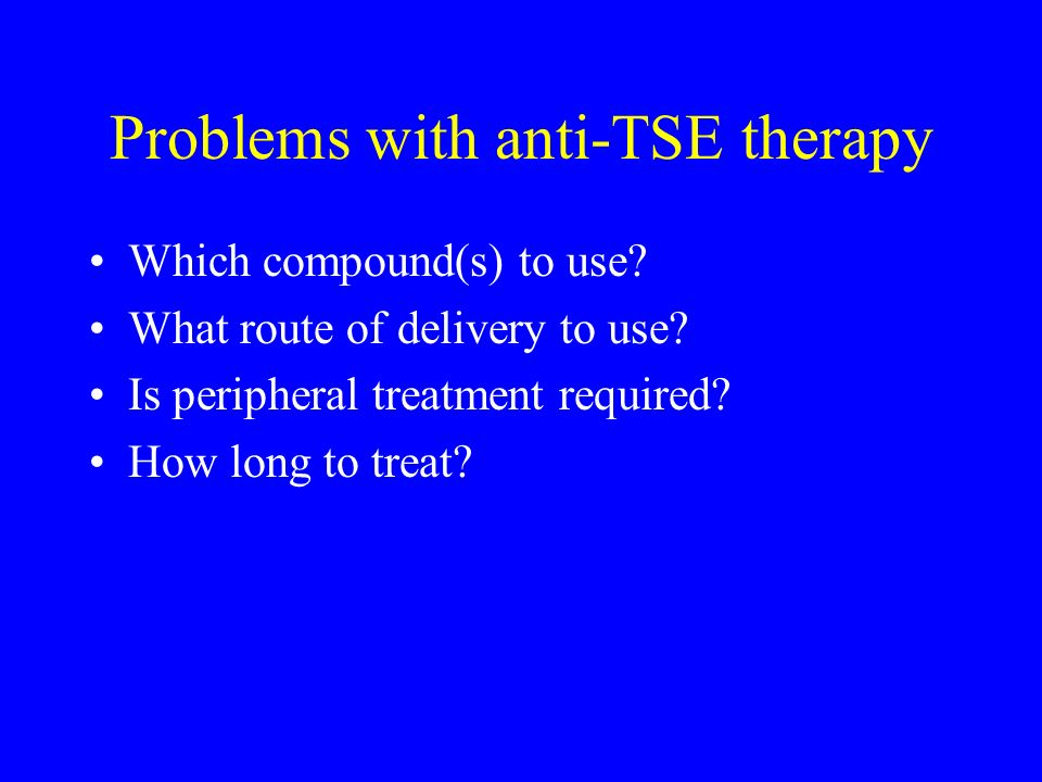 Problems with anti-TSE therapy