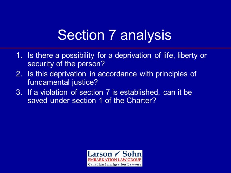 Section 7 analysis Is there a possibility for a deprivation of life, liberty or security of the person
