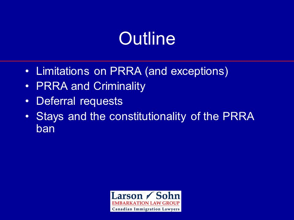 Outline Limitations on PRRA (and exceptions) PRRA and Criminality