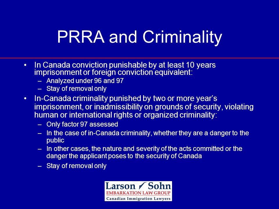 PRRA and Criminality In Canada conviction punishable by at least 10 years imprisonment or foreign conviction equivalent: