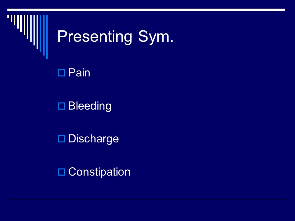 Presenting Sym. Pain Bleeding Discharge Constipation
