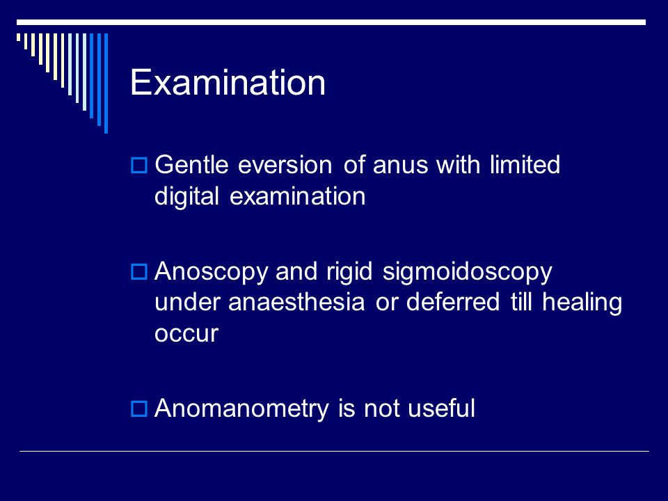 Examination Gentle eversion of anus with limited digital examination