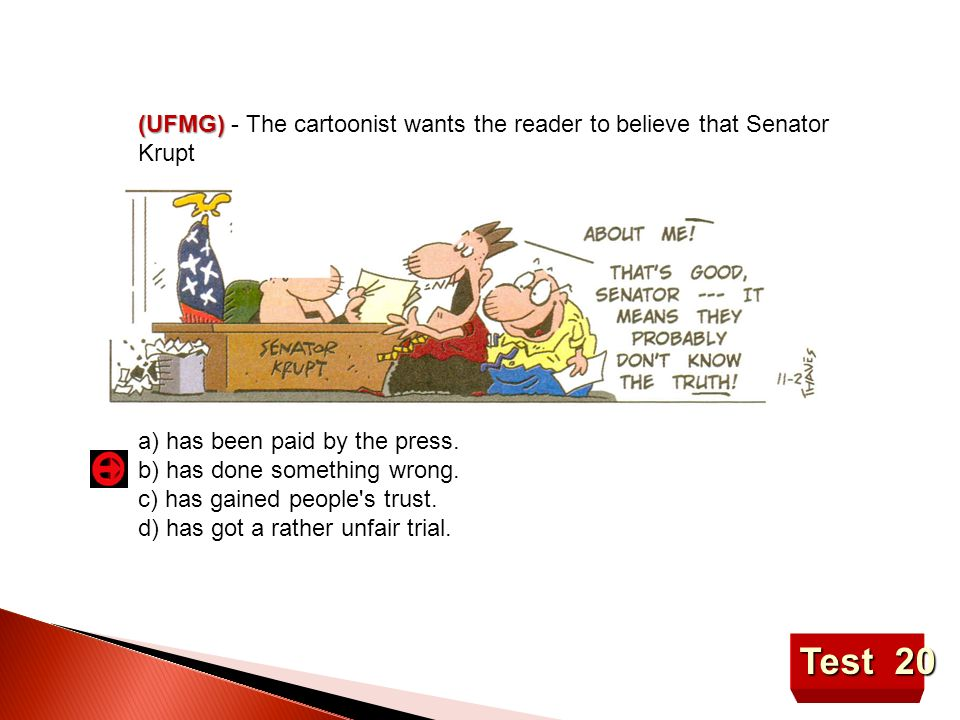 (UFMG) - The cartoonist wants the reader to believe that Senator Krupt