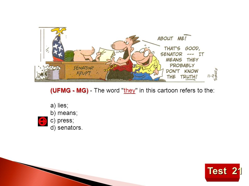 Test 21 (UFMG - MG) - The word they in this cartoon refers to the: