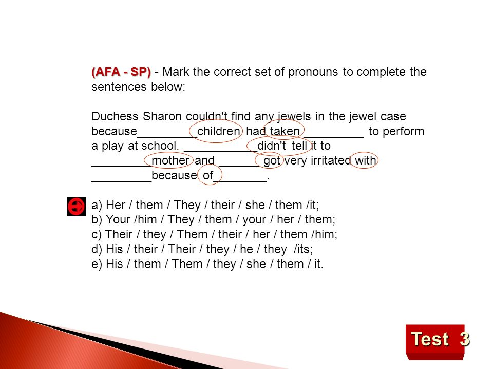(AFA - SP) - Mark the correct set of pronouns to complete the sentences below: