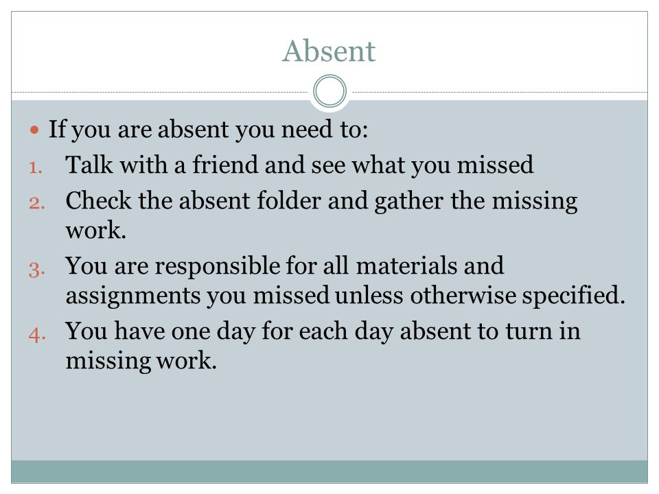 Absent If you are absent you need to: