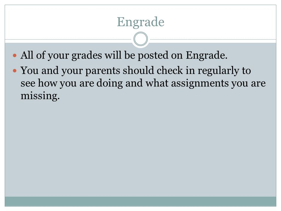 Engrade All of your grades will be posted on Engrade.
