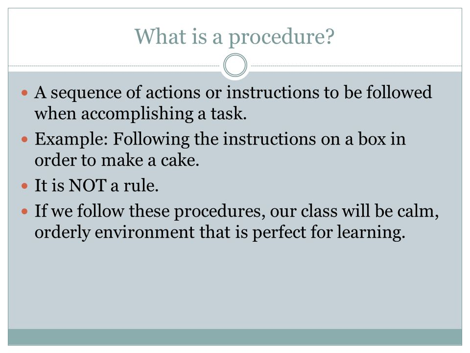 What is a procedure A sequence of actions or instructions to be followed when accomplishing a task.