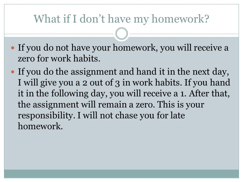 What if I don't have my homework